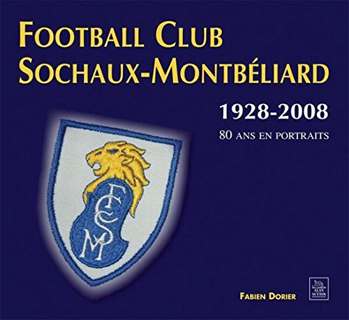 Football Club Sochaux-Montbéliard : 80 ans de portraits (1928-2008)