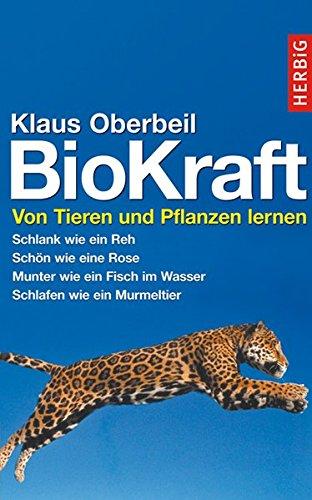 BioKraft: Von Tieren und Pflanzen lernen. Schlank wie ein Reh. Schön wie eine Rose. Munter wie ein Fisch im Wasser. Schlafen wie ein Murmeltier.