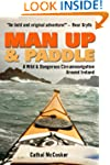 Man Up And Paddle!: A Wild And Danger...