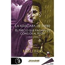 La máscara de Thebe, El precio que pagan los conejos al rugir, y otros relatos: IX Concurso de relato histórico Hislibris (Spanish Edition)