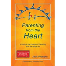 Parenting from the Heart: A Guide to the Essence of Parenting from the Inside-Out