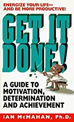 Get It Done!: A Guide to Motivation, Determination and Achievement by Ian McMahan (1996-11-01)
