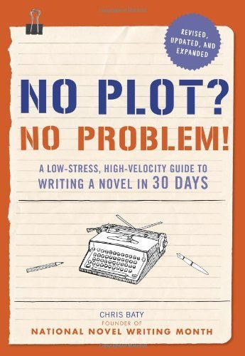 No Plot? No Problem! Revised and Expanded Edition: A Low-stress, High-velocity Guide to Writing a Novel in 30 Days by Chris Baty (2014-09-16)