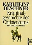 Kriminalgeschichte des Christentums: Das Frühmittelalter - Karlheinz Deschner