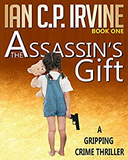The Assassin's Gift (Book One): A Gripping Crime Thriller (Crime Thrillers 1) (English Edition) van [C.P. Irvine, Ian]