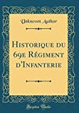 Historique Du 69e Regiment D'Infanterie (Classic Reprint)