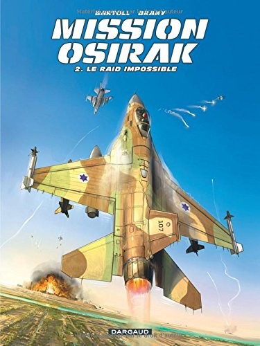 Mission Osirak - tome 2 - Raid impossible (Le)