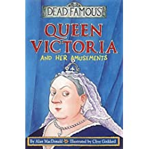 Queen Victoria And Her Amusements (Dead Famous)
