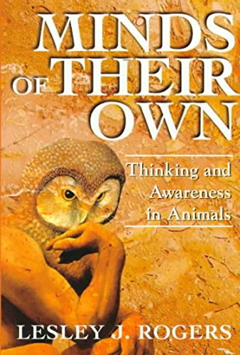 [(Minds of Their Own : Thinking and Awareness in Animals)] [By (author) Lesley J. Rogers] published on (July, 1998)