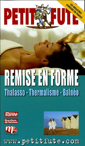 Remise en forme : thalasso, thermalisme, balnéo par Dominique Auzias, Jean-Paul Labourdette, Collectif