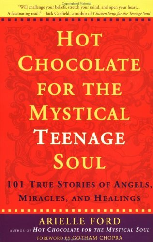 Hot Chocolate For The Mystical Teenage Soul by Arielle Ford (April 14,2000)