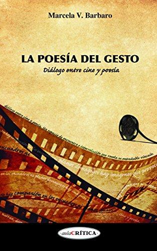 La poesía del gesto: Diálogo entre cine y poesía eBook: Marcela V ...