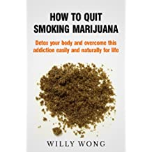 How to Quit Smoking Marijuana - Detox your body and overcome this addiction easily and naturally for life (Addiction Recovery, Addictions, Healthy Living Book 1) (English Edition)