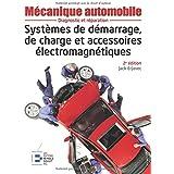 Mécanique automobile : Systèmes de démarrage, de charge et accessoires électromagnétiques, 2e édition