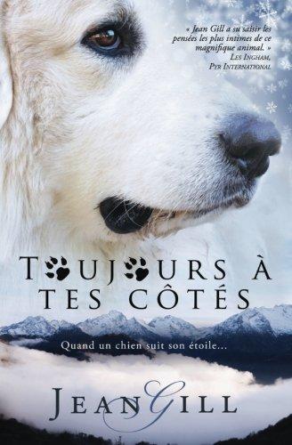 Toujours à tes côtés: Quand un chien suit son étoile par Jean Gill