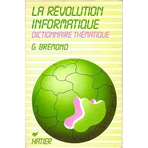 La révolution informatique - Dictionnaire thématique - Données économiques et techniques, enjeux politiques et sociaux