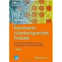 Konstruieren sicherheitsgerechter Produkte: Methoden und systematische Lösungssammlungen zur EG-Maschinenrichtlinie (VDI-Buch)