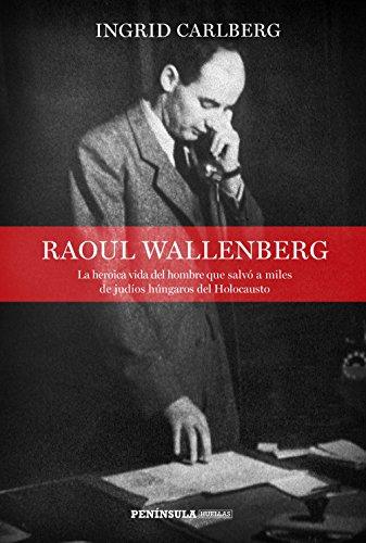 Raoul Wallenberg: La heroica vida del hombre que salvó a miles de judíos húngaros del Holocausto (HUELLAS)