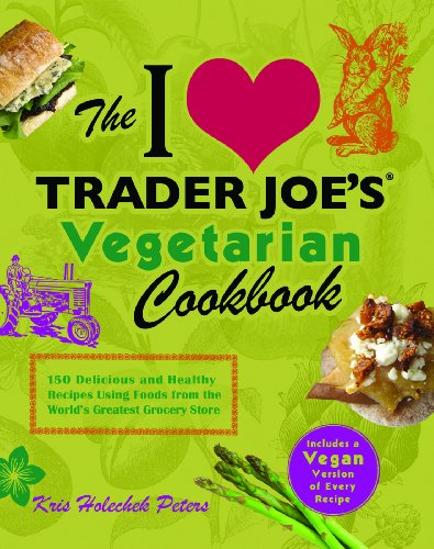the-i-love-trader-joes-vegetarian-cookbook-150-delicious-and-healthy-recipes-using-foods-from-the-wo