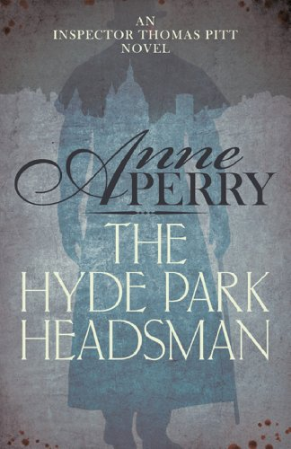 The Hyde Park Headsman (Thomas Pitt Mystery, Book 14): A thrilling Victorian mystery of murder and intrigue