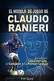 Image de Futbol: El Modelo de Juego De Claudio Ranieri: Así Juega El Leicester City, El Campeón De La Premier League (Futbol-Modelos,tácticas y estrategias