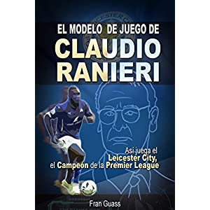 Futbol: El Modelo de Juego De Claudio Ranieri: Así Juega El Leicester City, El Campeón De La Premier League (Futbol-Modelos,tácticas y estrategias