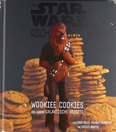 Preisvergleich Produktbild Das STAR WARS Kochbuch, Wookiee Cookies und andere galaktische Rezepte