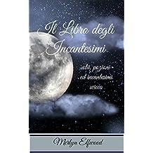 Il Libro degli Incantesimi: olii, pozioni ed incantesimi wicca (Italian Edition)