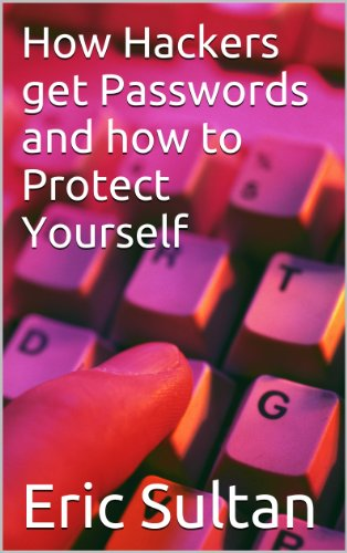 How Hackers get Passwords and How to Protect Yourself (English Edition) por Eric Sultan