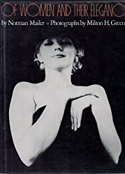 Of Women and Their Elegance / by Norman Mailer ; Photos. by Milton H. Greene