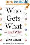 Who Gets What - and Why: The New Econ...