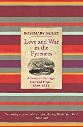Love And War In The Pyrenees: A Story Of Courage, Fear And Hope, 1939-1944