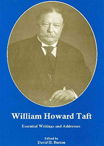 [William Howard Taft: Essential Writings and Addresses] (By: David H. Burton) [published: May, 2009]