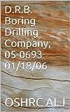 D.R.B. Boring Drilling Company; 05-0693  01/18/06 (English Edition)