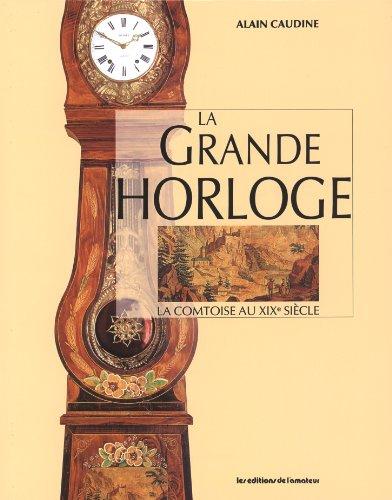 La grande horloge : la comtoise au XIXe siècle par Alain Caudine