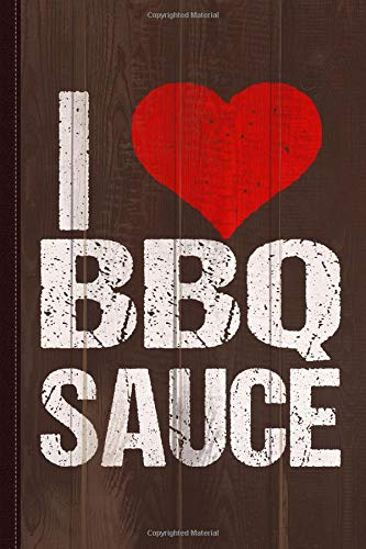 I Love BBQ Sauce Journal Notebook: Blank Lined Ruled For Writing 6x9 120 Pages por Flippin Sweet Books