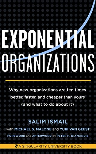 Exponential Organizations: Why new organizations are ten times better, faster, and cheaper than yours (and what to do about it) por Salim Ismail