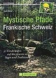 Mystische Pfade Fränkische Schweiz: 35 Wanderungen auf den Spuren von Sagen und Traditionen (Erlebnis Wandern) - Tassilo Wengel