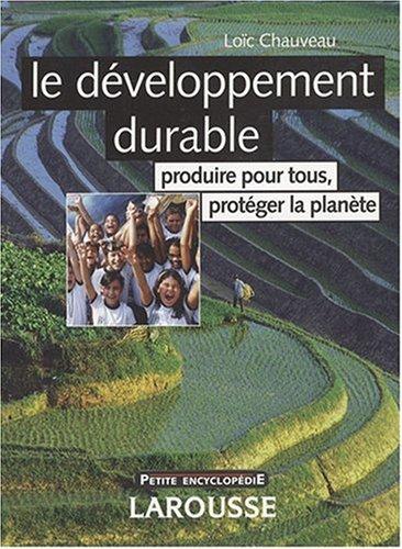 Le développement durable : Produire pour tous, protéger la planète par Loïc Chauveau