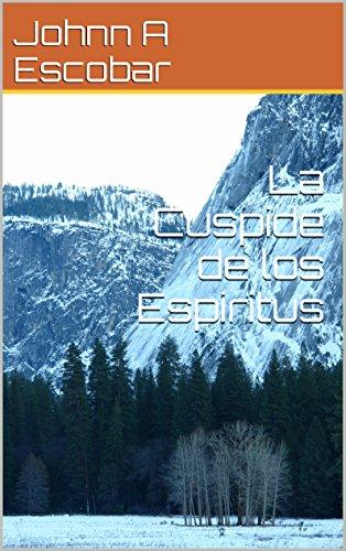 La Cuspide de los Espiritus por Johnn A Escobar