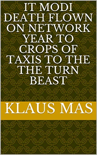 It Modi death flown on network year to crops of taxis to the the turn beast (Italian Edition)