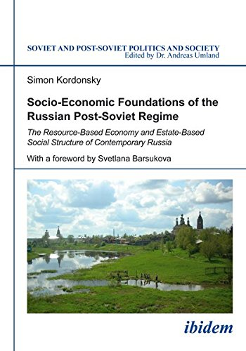 Socio-Economic Foundations of the Russian Post-Soviet Regime: The Resource-Based Economy and Estate-Based Social Structure of Contemporary Russia (Soviet and Postsoviet Politics)