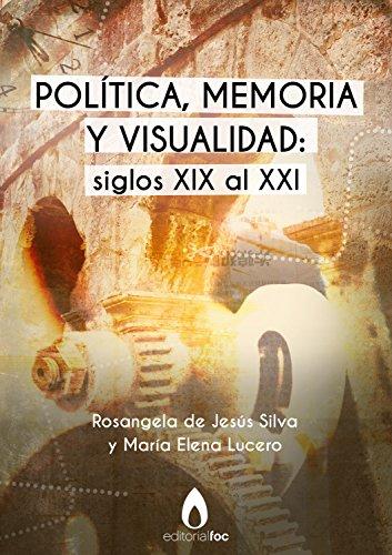 Política, memoria y visualidad: siglos XIX al XXI