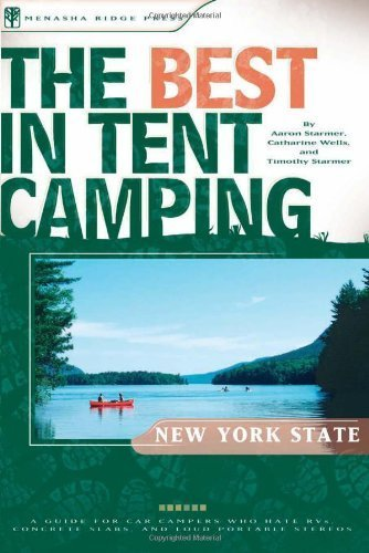The Best in Tent Camping: New York State: A Guide for Car Campers Who Hate RVs, Concrete Slabs, and Loud Portable Stereos (Best Tent Camping) by Aaron Starmer (2007-06-19)