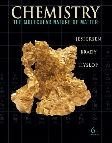 Chemistry: The Molecular Nature of Matter 6th edition by Jespersen, Neil D., Brady, James E., Hyslop, Alison (2011) Hardcover