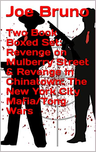 Two Book Boxed Set: Revenge on Mulberry Street & Revenge in Chinatown: The New York City Mafia/Tong Wars (English Edition)