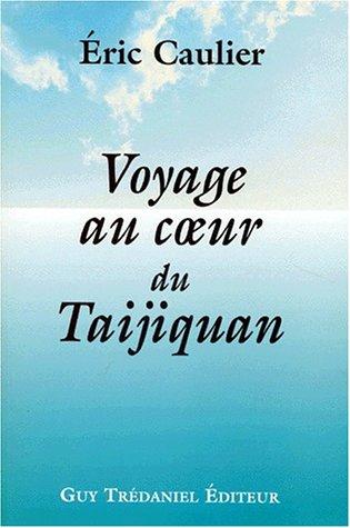 Voyage au coeur du taijiquan par Eric Caulier