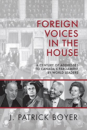 Foreign Voices in the House: A Century of Addresses to Canada's Parliament by World Leaders (English Edition) -