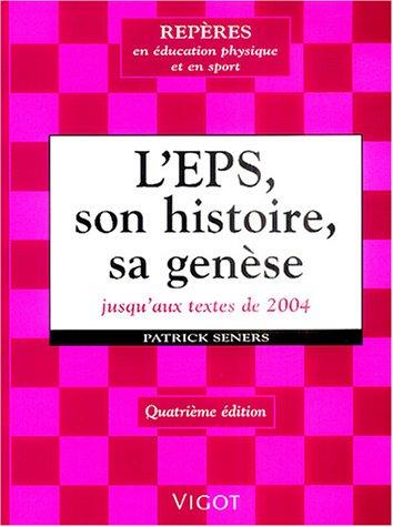 L'EPS : son histoire, sa genèse : de la gymnastique... aux compétences culturelles et méthodologiques, des manuels... aux programmes, du