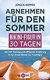 Abnehmen für den Sommer - Bikini-Figur in 30 Tagen: Mit HIIT Training und effizienter Ernährung in nur einem Monat zur Traumfigur. (abnehmen buch, abnehmen ... ganz schnell, in einem monat abnehmen,)